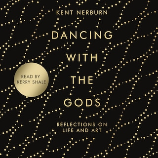 Dancing with the Gods - Reflections on Life and Art (Unabridged)