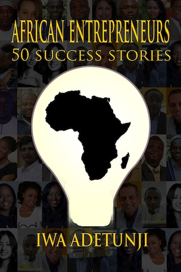 African Entrepreneurs - 50 Success Stories