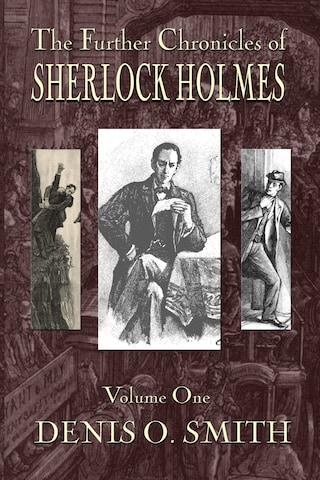 The Further Chronicles of Sherlock Holmes - Volume 1