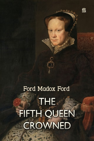 The Fifth Queen Crowned: A Romance