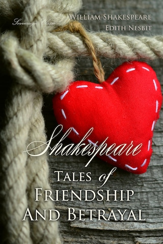 Shakespeare Tales of Friendship and Betrayal