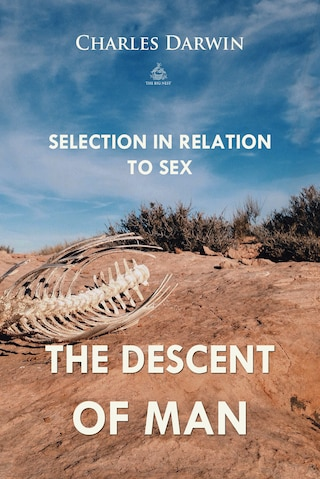 The Descent of Man: Selection in Relation to Sex
