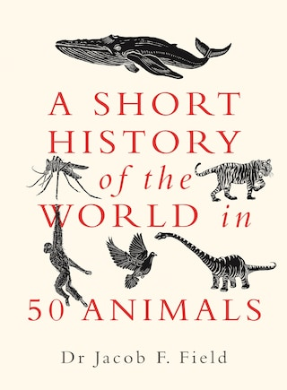 A Short History of the World in 50 Animals