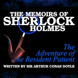 The Memoirs of Sherlock Holmes - The Adventure of the Resident Patient