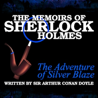 The Memoirs of Sherlock Holmes - The Adventure of Silver Blaze