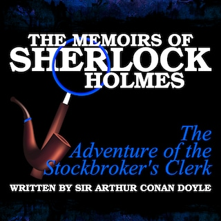 The Memoirs of Sherlock Holmes - The Adventure of the Stockbroker's Clerk