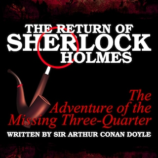 The Return of Sherlock Holmes - The Adventure of the Missing Three-Quarter