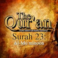 The Qur'an (Arabic Edition with English Translation) - Surah 23 - Al-Mu'minoon