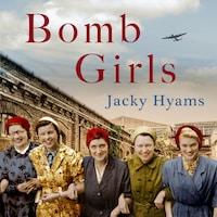 Bomb Girls - Britain's Secret Army: The Munitions Women of World War II