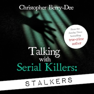 Talking With Serial Killers: Stalkers