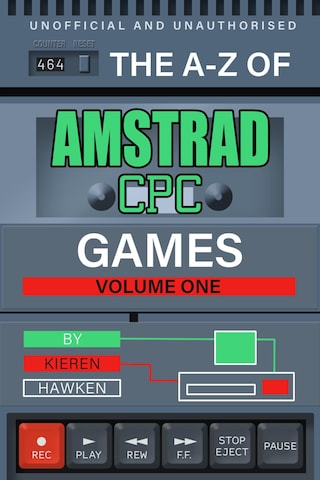 The A-Z of Amstrad CPC Games: Volume 1