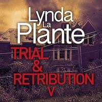 Trial and Retribution V