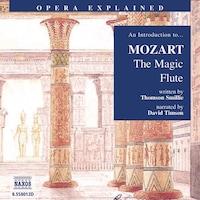 Opera Explained – The Magic Flute
