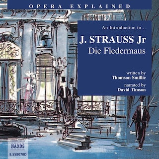 Opera Explained – Die Fledermaus