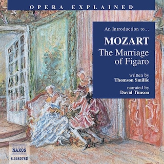 Opera Explained – The Marriage of Figaro