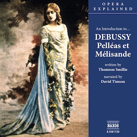 Opera Explained – Pelléas et Mélisande