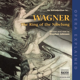 Opera Explained – The Ring of the Nibelung