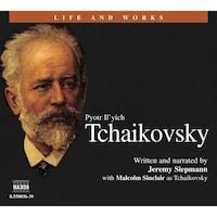 Life & Works – Pyotr Il'yich Tchaikovsky
