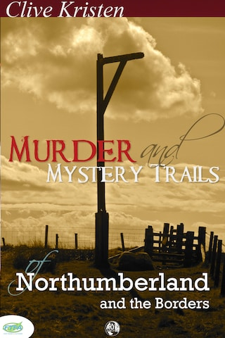 Murder & Mystery Trails of Northumberland & The Borders