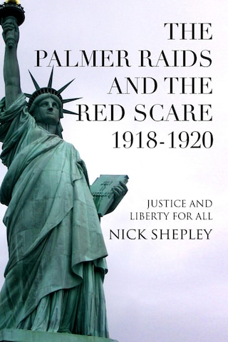 The Palmer Raids and the Red Scare: 1918-1920
