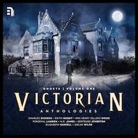 Victorian Anthologies: Ghosts - Volume 1