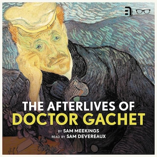 The Afterlives of Doctor Gachet