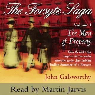 The Forsyte Saga, Vol. 1: The Man of Property (Abridged)