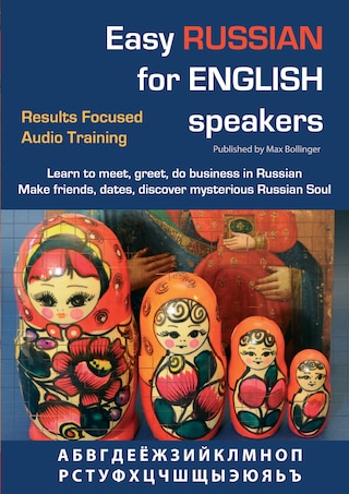Easy Russian for English Speakers Volume 1: Learn to Meet, Greet, Do Business in Russian; Make Friends, Dates and Discover The Mysterious Russian Soul
