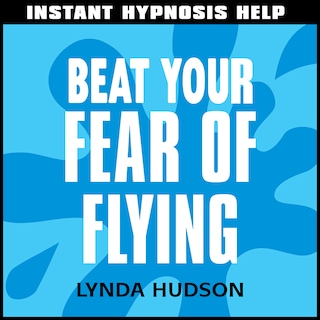 Instant Hypnosis Help: Beat Your Fear of Flying