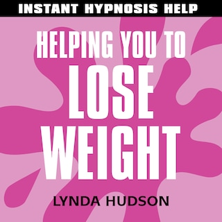 Instant Hypnosis Help: Helping You to Lose Weight