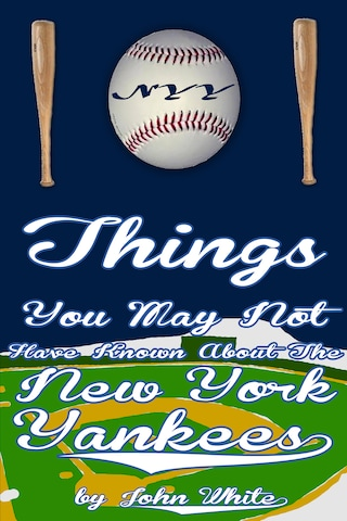 101 Things You May Not Have Known About the New York Yankees