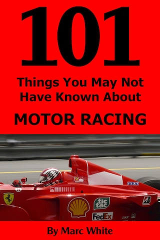 101 Things You May Not Have Known About Motor Racing