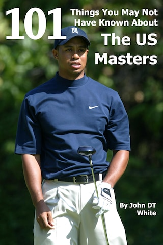 101 Things You May Not Have Known About the US Masters