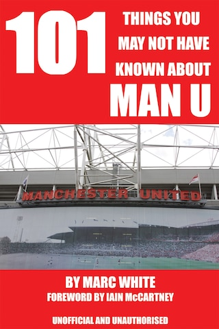 101 Things You May Not Have Known About Man U