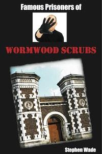 Famous Prisoners of Wormwood Scrubs