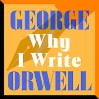 Why I Write (Unabridged)