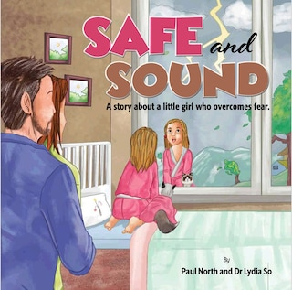 SAFE and SOUND: A story about a little girl who overcomes fear