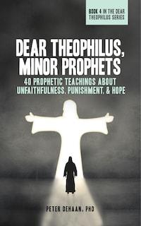 Dear Theophilus, Minor Prophets