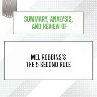 Summary, Analysis, and Review of Mel Robbins's The 5 Second Rule