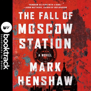 The Fall of Moscow Station - Booktrack Edition