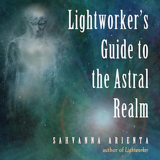 Lightworker's Guide to the Astral Realm