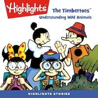 Timbertoes, The: Understanding Wild Animals