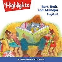 Bert, Beth, and Grandpa: Playtime!