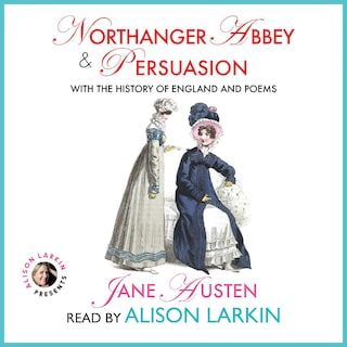 Northanger Abbey and Persuasion with The History of England and Poems