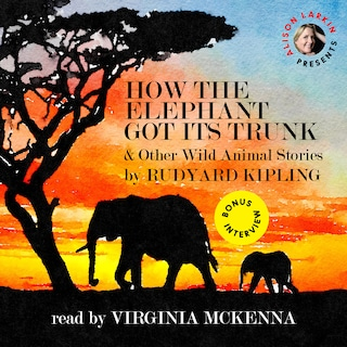 How the Elephant Got Its Trunk and Other Wild Animal Stories