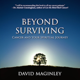 Beyond Surviving: Cancer and Your Spiritual Journey