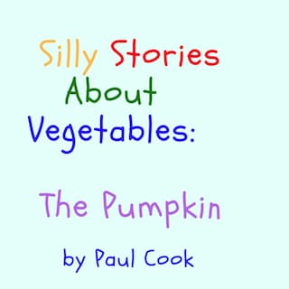 Silly Stories About Vegetables: The Pumpkin