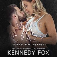 Make Me Crazy (Make Me Series Book 2)