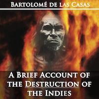 A Brief Account of the Destruction of the Indies by Bartolom de las Casas