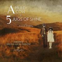A Mule + A Cow & 5 Jugs of Shine